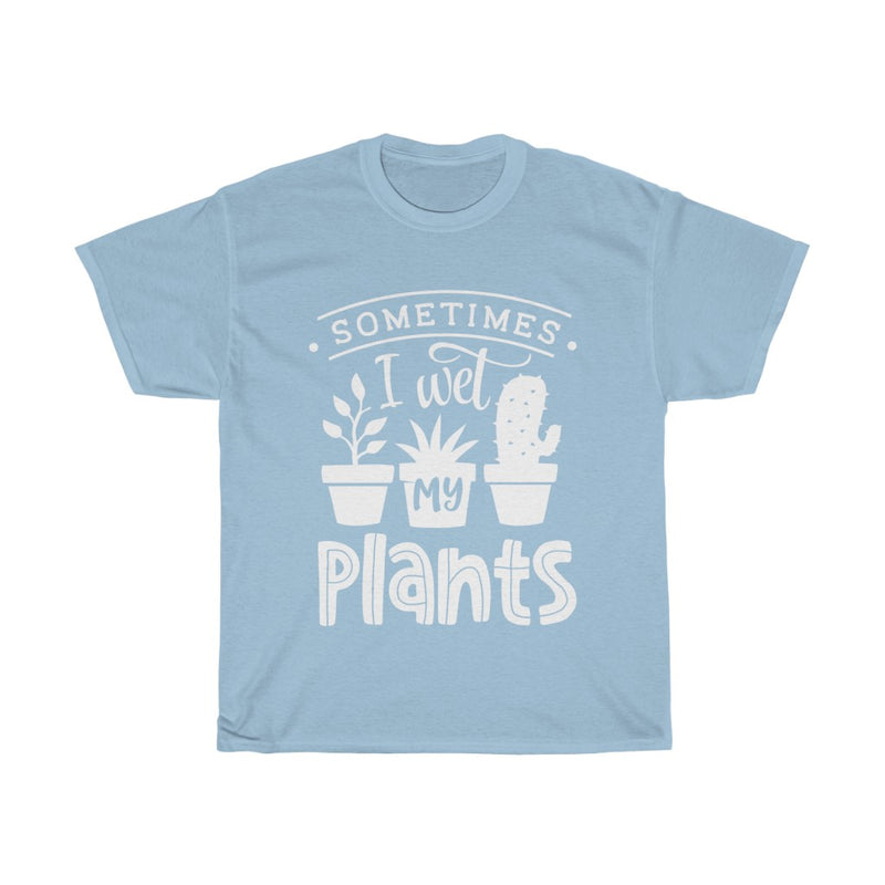 Light Blue Sometimes I Wet My Plants T-Shirt