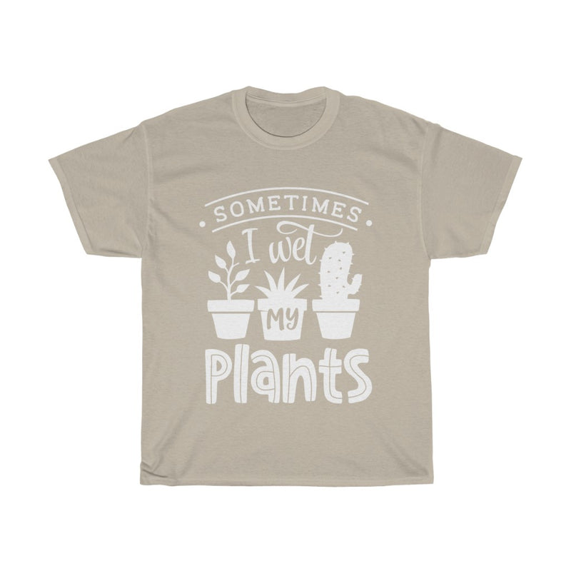 Sand Sometimes I Wet My Plants T-Shirt