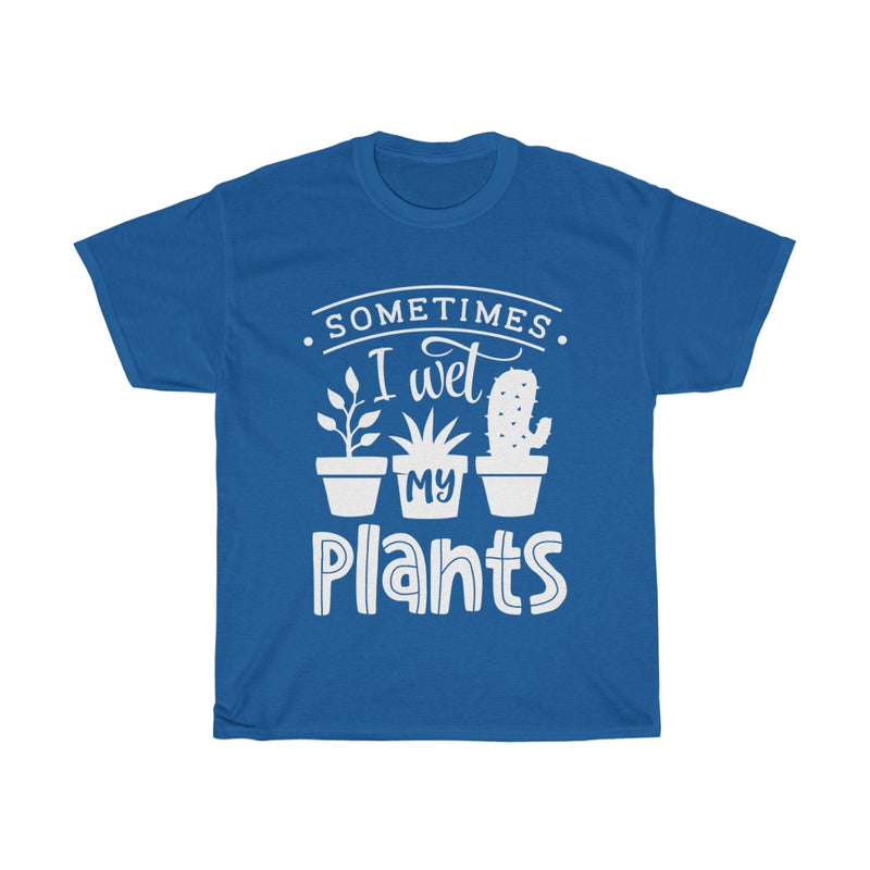 Royal Sometimes I Wet My Plants T-Shirt