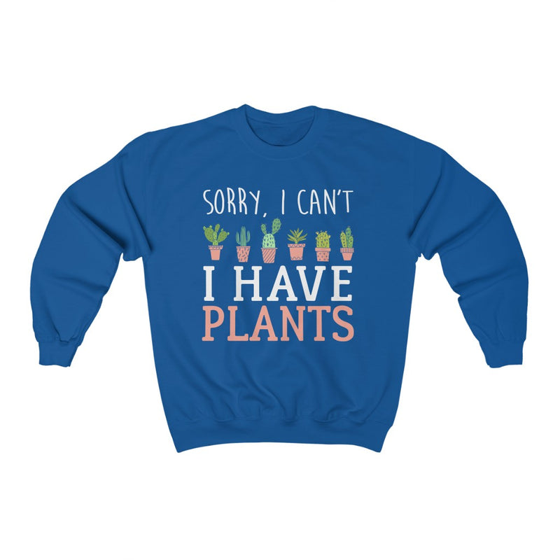 Royal Sorry I can't I Have Plants Sweatshirt