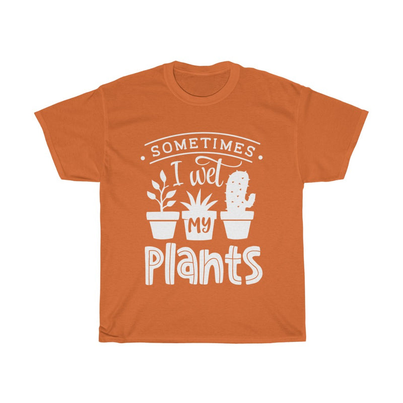 Orange Sometimes I Wet My Plants T-Shirt