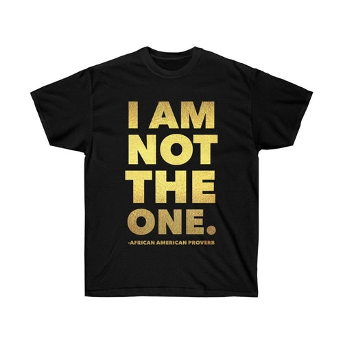 I Am Not The One Unisex Shirt, African American