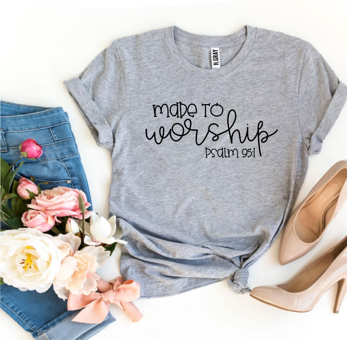 Made To Worship Psdlm 95:1 T-shirt