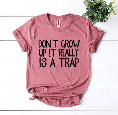 Don't Grow Up It Really Is a Trap T-shirt
