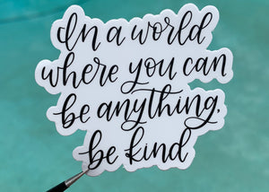 In A World Where You Can Be Anything Be Kind Sticker