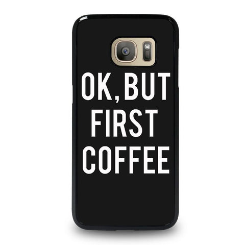 OK-BUT-FIRST-COFFEE-samsung-galaxy-S7-case-cover