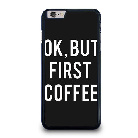 OK-BUT-FIRST-COFFEE-iphone-6-6s-plus-case-cover