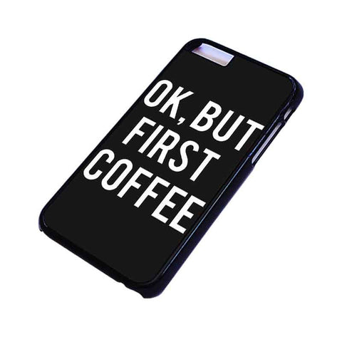 OK BUT FIRST COFFEE iPhone 4/4S 5/5S/SE 5C 6/6S 7 8 Plus X Case Cover