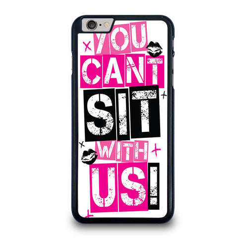 YOU-CAN'T-SIT-WITH-US-iphone-6-6s-plus-case-cover