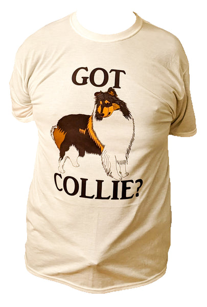Got Collie?  T-shirts are full color and soft! Artist designed and produced! Custom text available at no extra charge!
