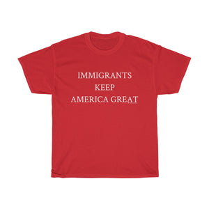 Immigrants Keep America Great T-Shirt