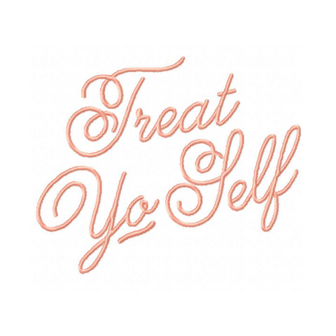 Treat Yo Self Embroidery Design