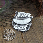 Dill With It Badge