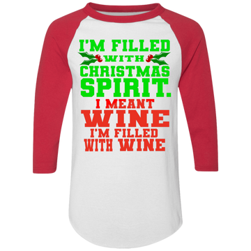 I'm Filled With Christmas Spirit. I Mean Wine Ugly Christmas Baseball Raglan T-Shirt