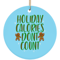 Holiday Calories Don't Count Gingerbread Cookies Christmas Ceramic Ornament