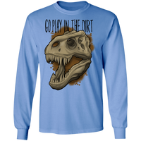 Go Play in the Dirt T-Rex Funny Long Sleeve T-Shirt