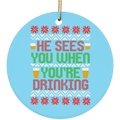 He Sees You When You're Drinking Ugly Christmas Ceramic Ornament