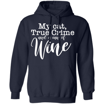 My Cat, True Crime and a Can of Wine Pullover Hoodie