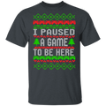 I Paused A Game To Be Here Funny Christmas Party Ugly Christmas T-Shirt