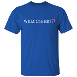 What the Elf? Christmas T-Shirt