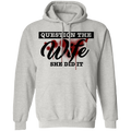Question The Wife She Did It Funny Pullover Hoodie
