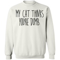 My Cat Thinks You're Dumb Crewneck Pullover Sweatshirt