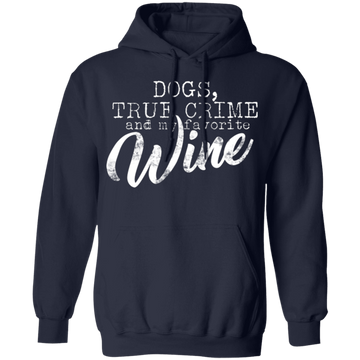 Dogs, True Crime and my Favorite Wine Pullover Hoodie