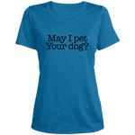 May I Pet Your Dog? Women's Heather Dri-Fit Moisture-Wicking T-Shirt