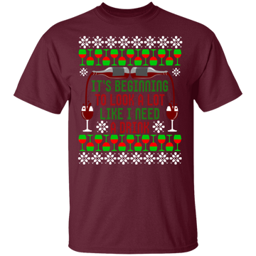 It's Beginning To Look A Lot Like I Need A Drink Funny Ugly Christmas T-Shirt