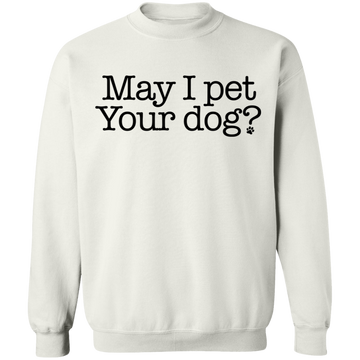 May I Pet Your Dog? Crewneck Pullover Sweatshirt