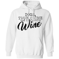 Dogs, True Crime and my Favorite Can of Wine Pullover Hoodie