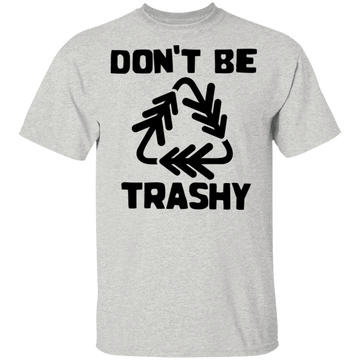 Don't Be Trashy Recycle Conservation T-Shirt
