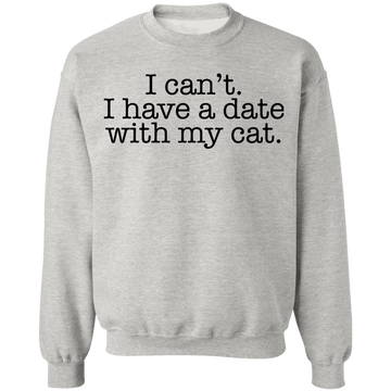 I can't. I have a date with my cat. Crewneck Pullover Sweatshirt