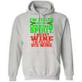 I'm Filled With Christmas Spirit. I Mean Wine Pullover Hoodie