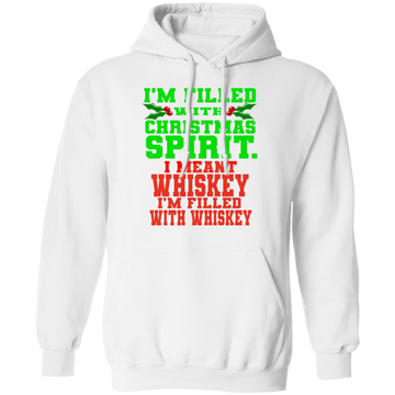 I'm Filled With Christmas Spirit. I Mean Whiskey Funny Ugly Christmas Pullover Hoodie