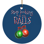 Stop Looking at my Balls Ornaments Funny Christmas Ceramic Ornament