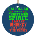 I'm Filled With Christmas Spirit. I Mean Whiskey Christmas Ceramic Ornament