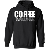 Coffee: Cheaper than a defense attorney Funny Pullover Hoodie