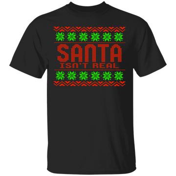 Santa Isn't Real Funny Ugly Christmas T-Shirt