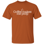 Coffee Makes Me Poop Funny T-Shirt