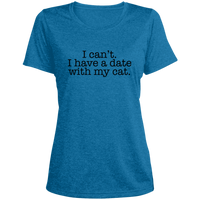 I can't. I have a date with my cat. Women's Heather Dri-Fit Moisture-Wicking T-Shirt