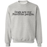 Dogs are my Favorite people.  Crewneck Pullover Sweatshirt