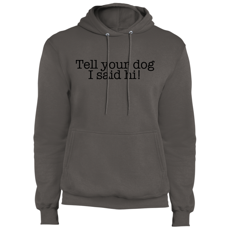 Tell your dog I said hi! Funny Dog Pullover Hoodie
