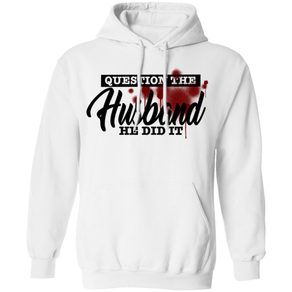 Question the Husband He Did It  Pullover Hoodie