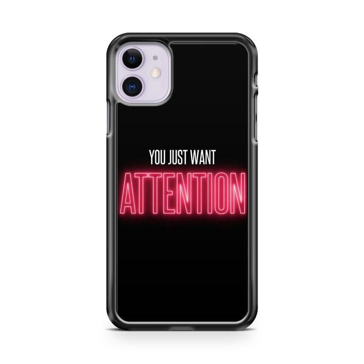 You just want attention iphone 5/6/7/8/X/XS/XR/11 pro case cover