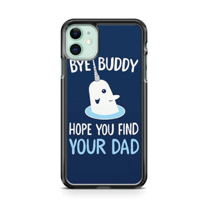 Bye Buddy Hope You Find Your Dad 3 iphone 5/6/7/8/X/XS/XR/11 pro case cover - Goldufo Case