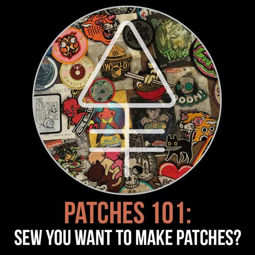Patches 101: Sew You Want to Make Patches... | Alchemy Merch