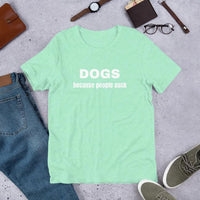 Dogs Because People Suck Custom T Shirt Light Green for Dog Lovers Short Sleeve