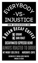 Load image into Gallery viewer, Everybody -VS- Injustice (Decafinated Espresso); 12oz [FREE SHIPPING]