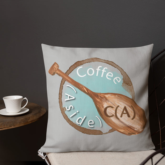 The Coffee (Aside) Premium Pillow (18x18)
